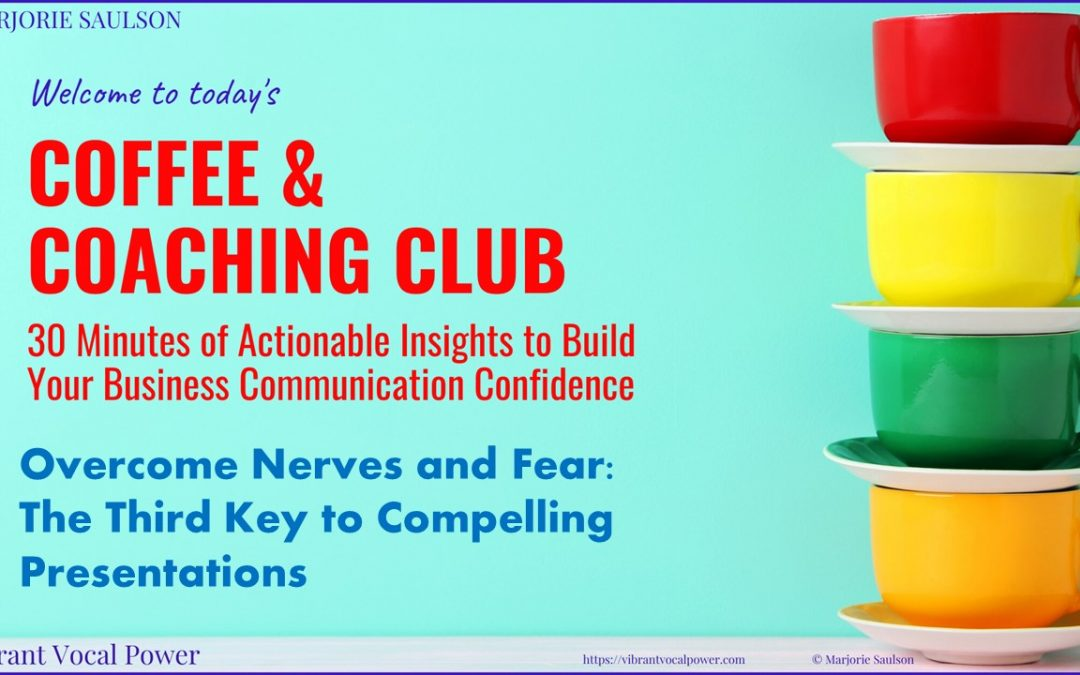 Overcome Nerves and Fear – The Third Key to Compelling Presentations